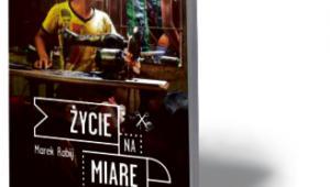 """Marek Rabij, """"Życie na miarę. Odzieżowe niewolnictwo"""", WAB, Warszawa 2016"""
