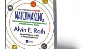 """Alvin E. Roth, """"Matchmaking. Kto co dostaje i dlaczego"""", przeł. Monika Malcherek, MT Biznes, Warszawa 2017"""
