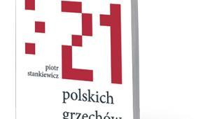 """Piotr Stankiewicz, """"21 polskich grzechów głównych"""", Bellona, Warszawa 2018"""